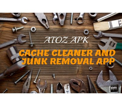 CACHE CLEANER AND JUNK REMOVAL APP