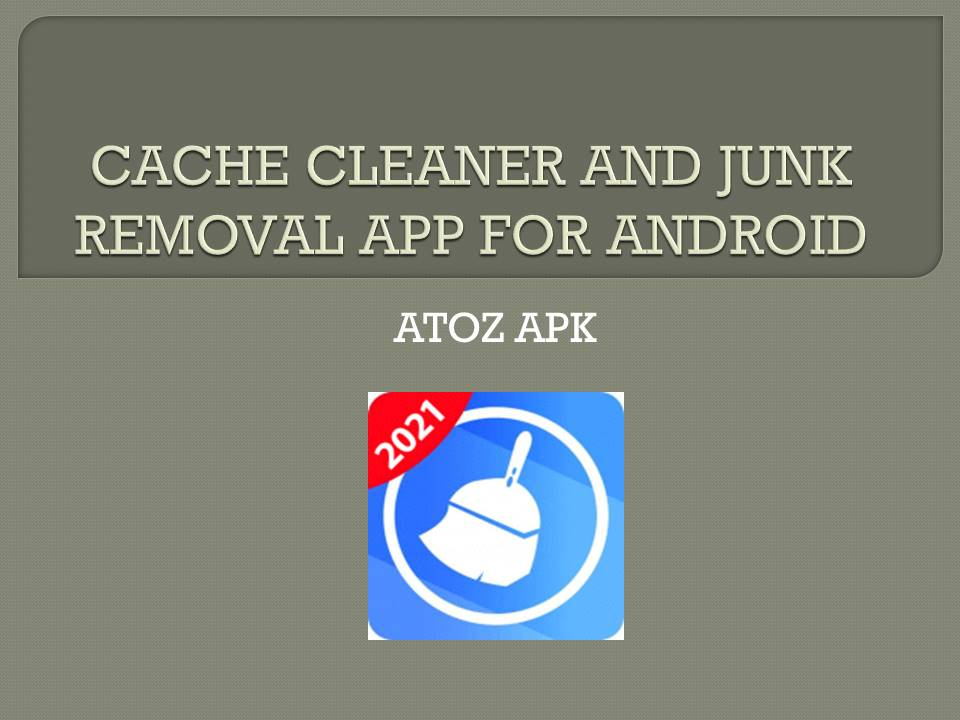 CACHE CLEANER AND JUNK REMOVAL APP FOR ANDROID