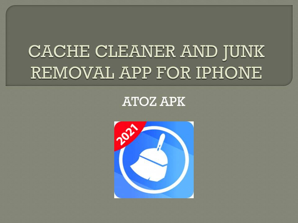 CACHE CLEANER AND JUNK REMOVAL APP FOR IPHONE