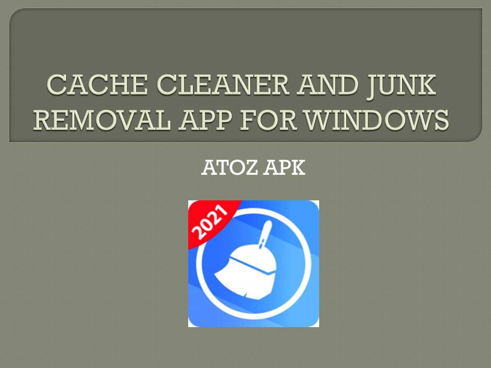 CACHE CLEANER AND JUNK REMOVAL APP FOR WINDOWS