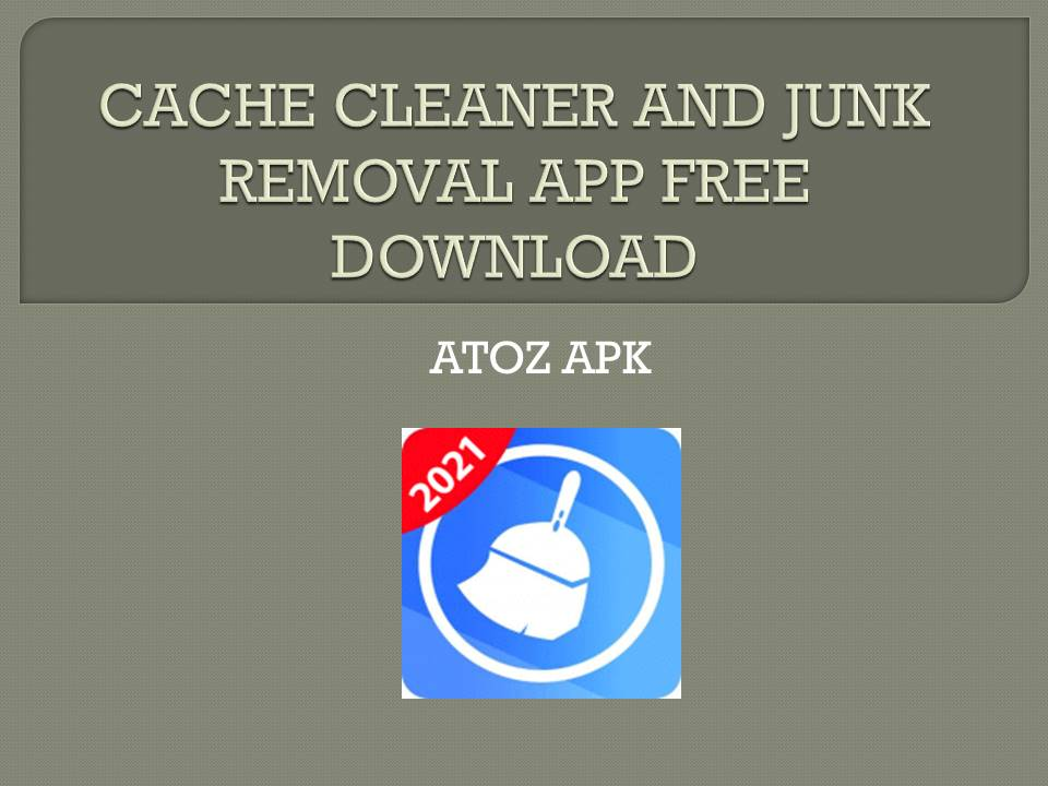 CACHE CLEANER AND JUNK REMOVAL APP FREE DOWNLOAD