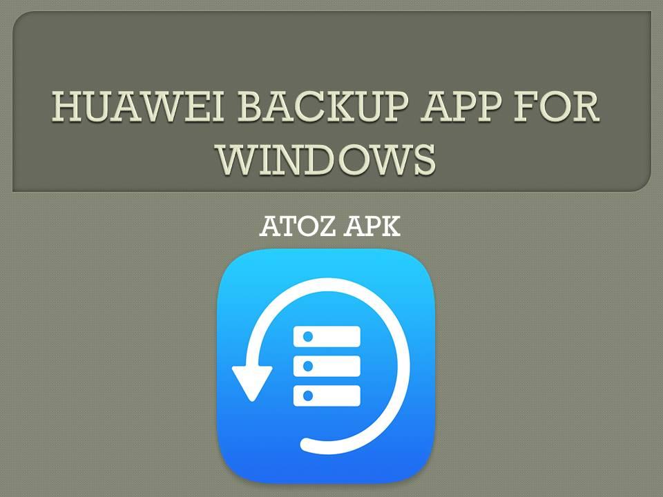HUAWEI BACKUP APP FOR WINDOWS