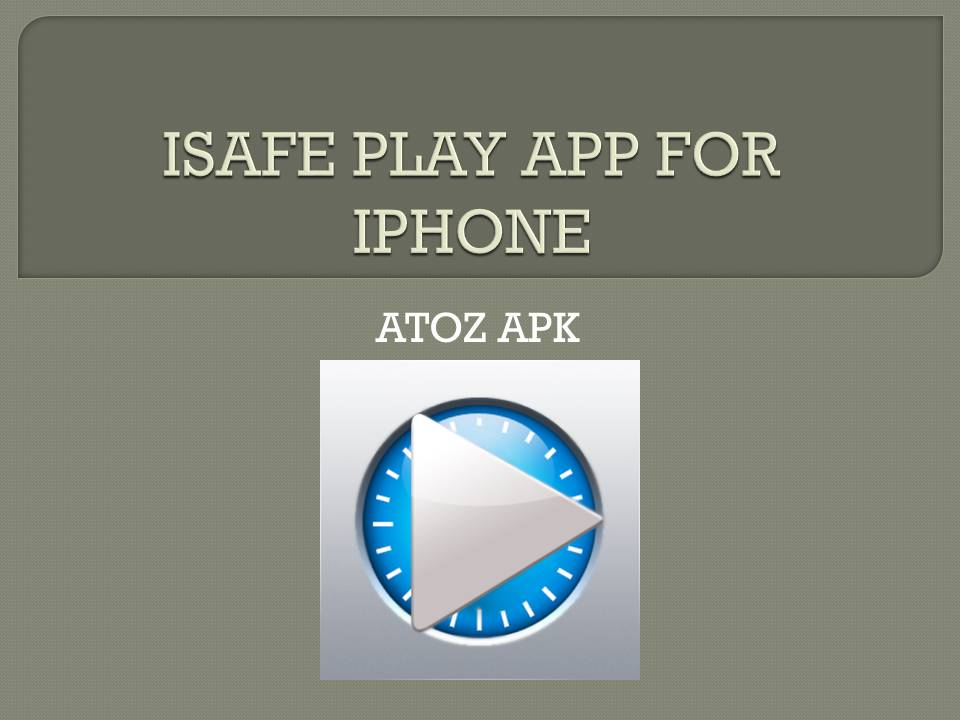 ISAFE PLAY APP FOR IPHONE