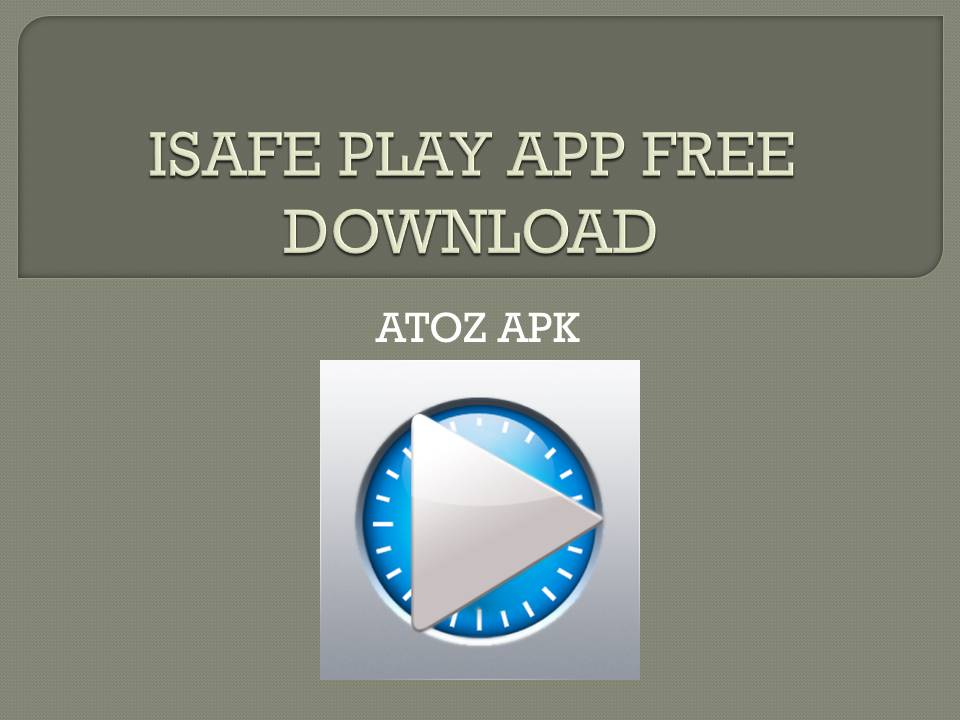 ISAFE PLAY APP FREE DOWNLOAD