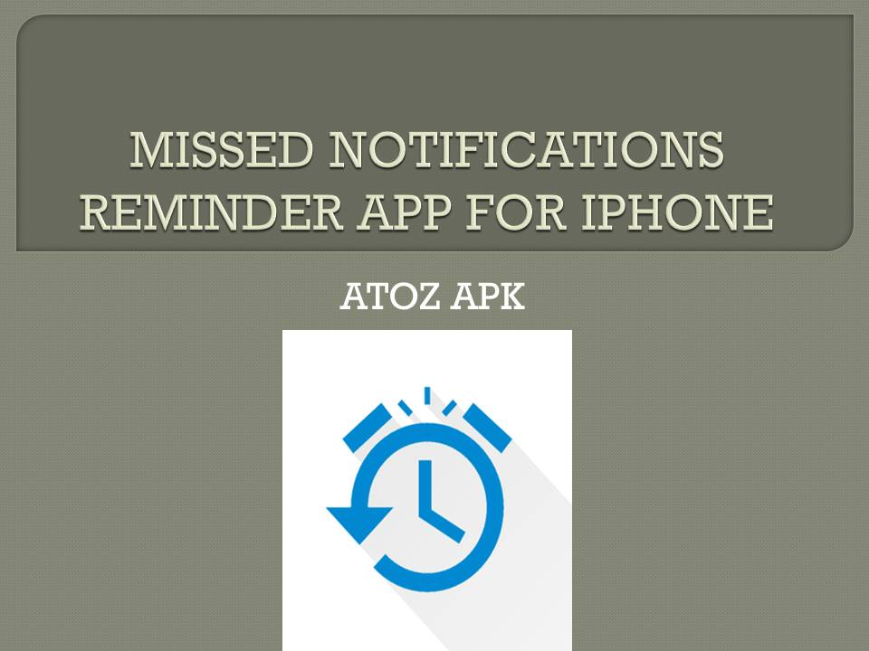 MISSED NOTIFICATIONS REMINDER APP FOR IPHONE