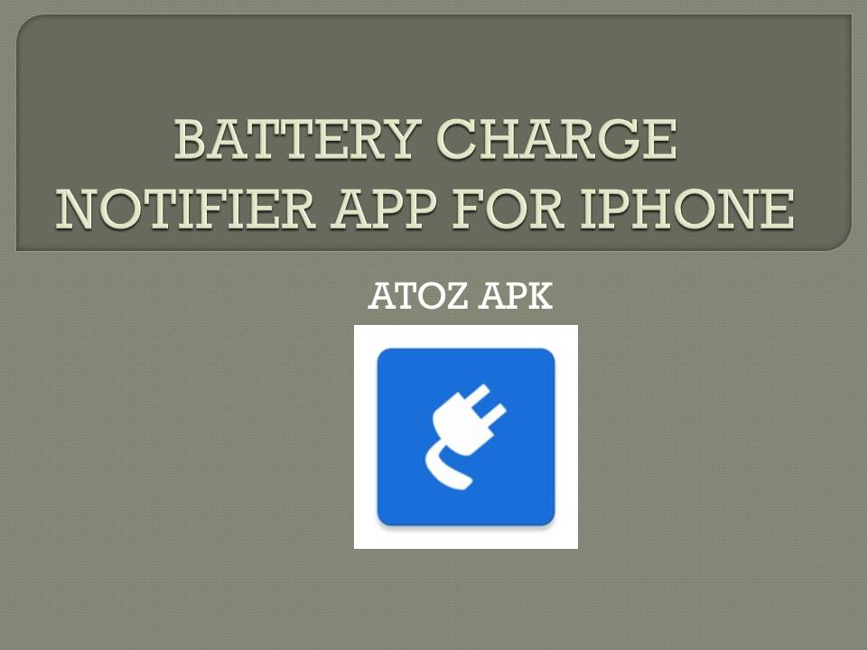 BATTERY CHARGE NOTIFIER APP FOR IPHONE