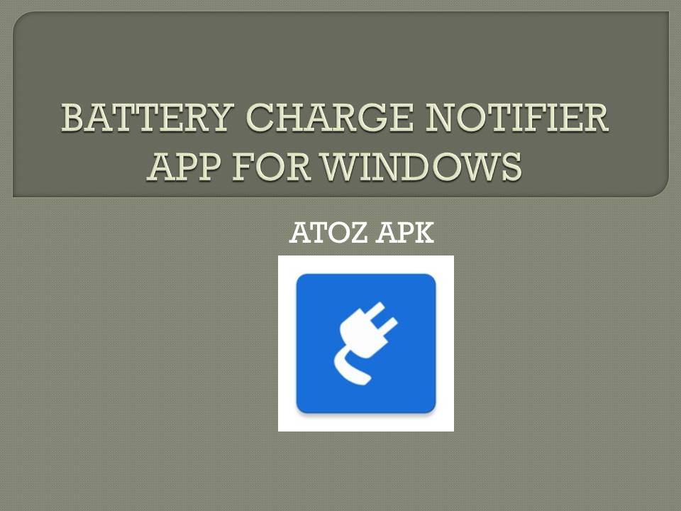 BATTERY CHARGE NOTIFIER APP FOR WINDOWS