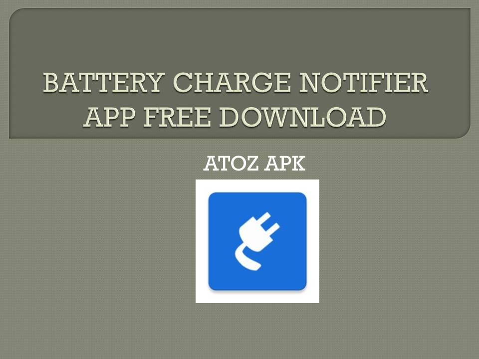 BATTERY CHARGE NOTIFIER APP FREE DOWNLOAD