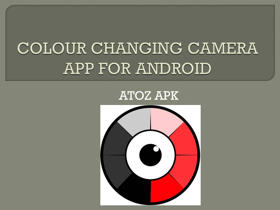 COLOUR CHANGING CAMERA APP FOR ANDROID