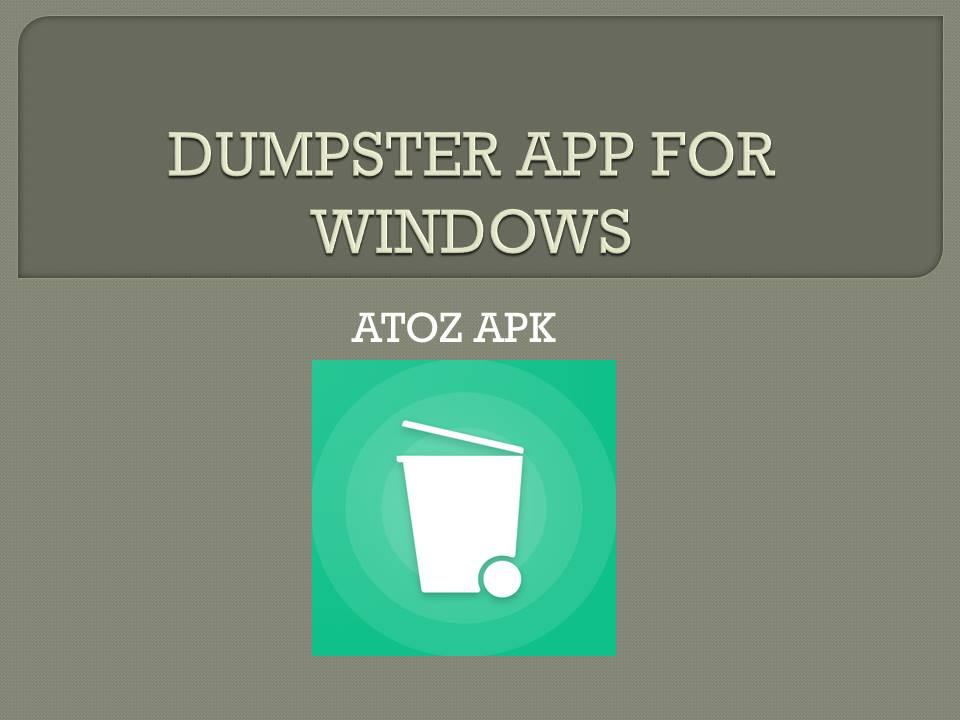 DUMPSTER APP FOR WINDOWS