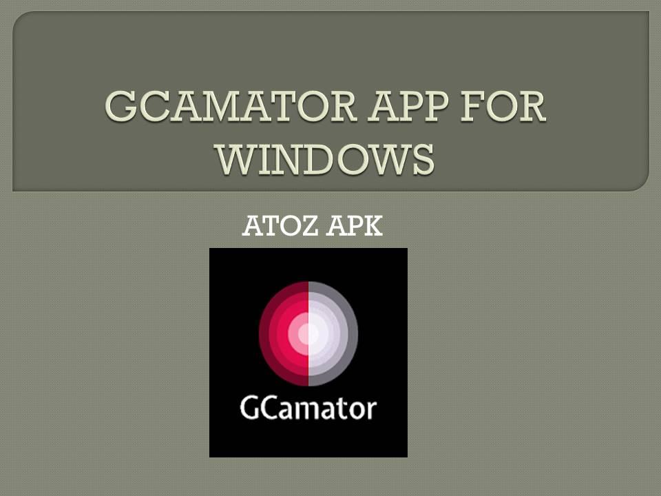GCAMATOR APP FOR WINDOWS