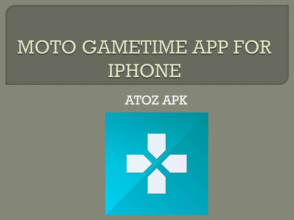 MOTO GAMETIME APP FOR IPHONE