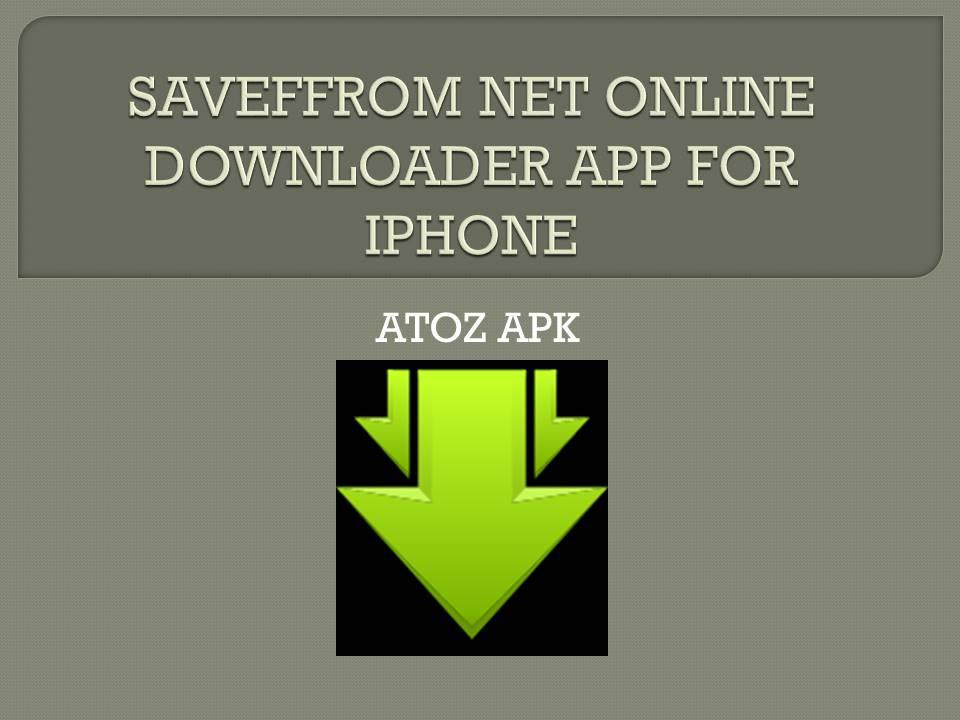 SAVEFFROM NET ONLINE DOWNLOADER APP FOR IPHONE