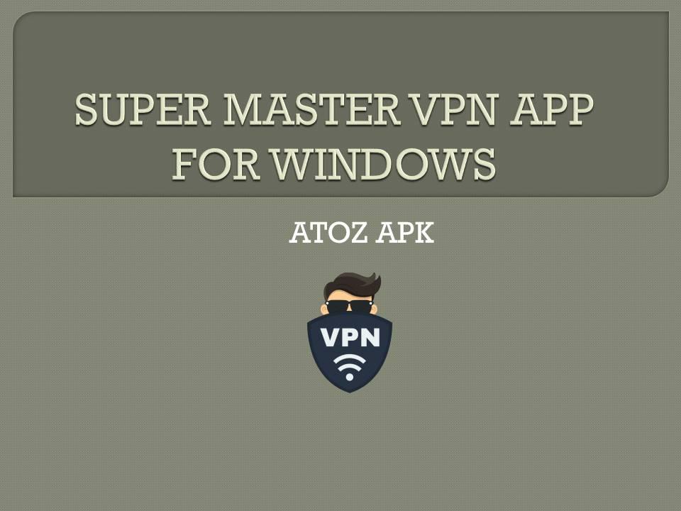 SUPER MASTER VPN APP FOR WINDOWS