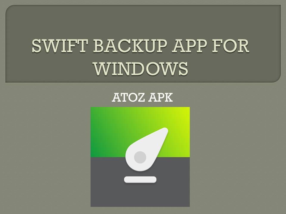 SWIFT BACKUP APP FOR WINDOWS