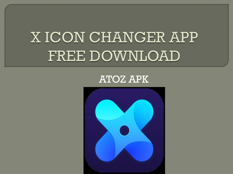 X ICON CHANGER APP FREE DOWNLOAD