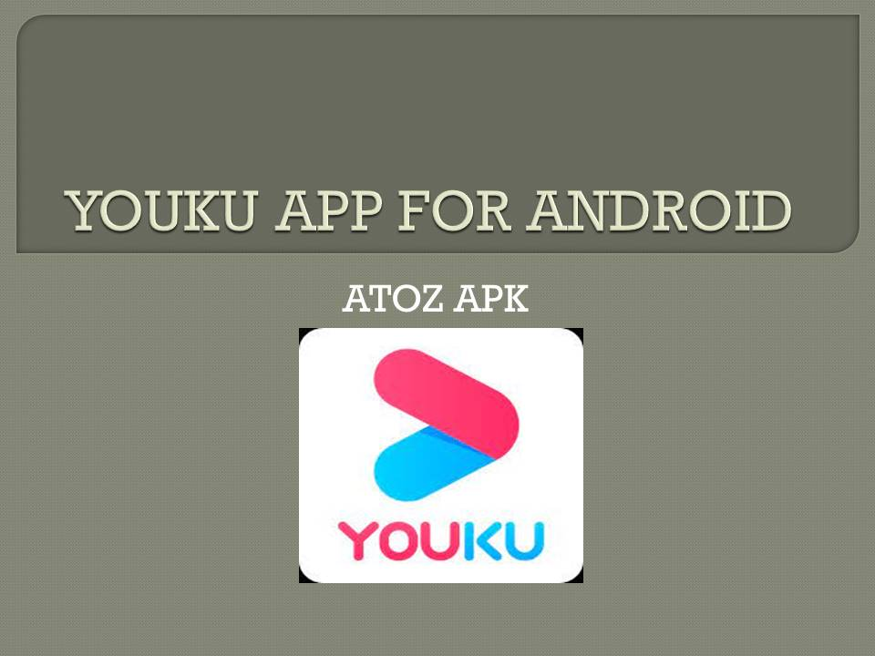 YOUKU APP FOR ANDROID