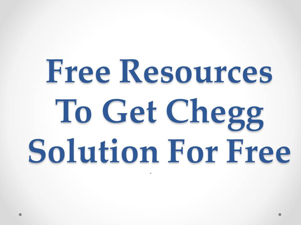 Free Resources To Get Chegg Solution For Free
