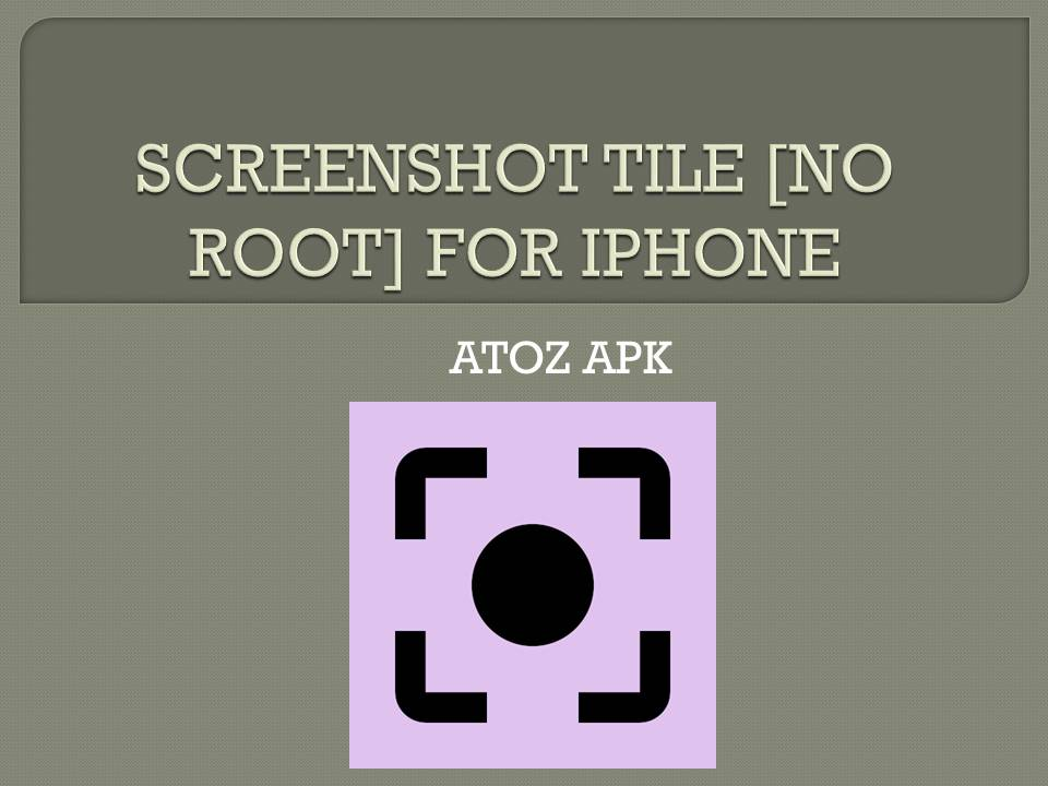 SCREENSHOT TILE [NO ROOT] FOR IPHONE