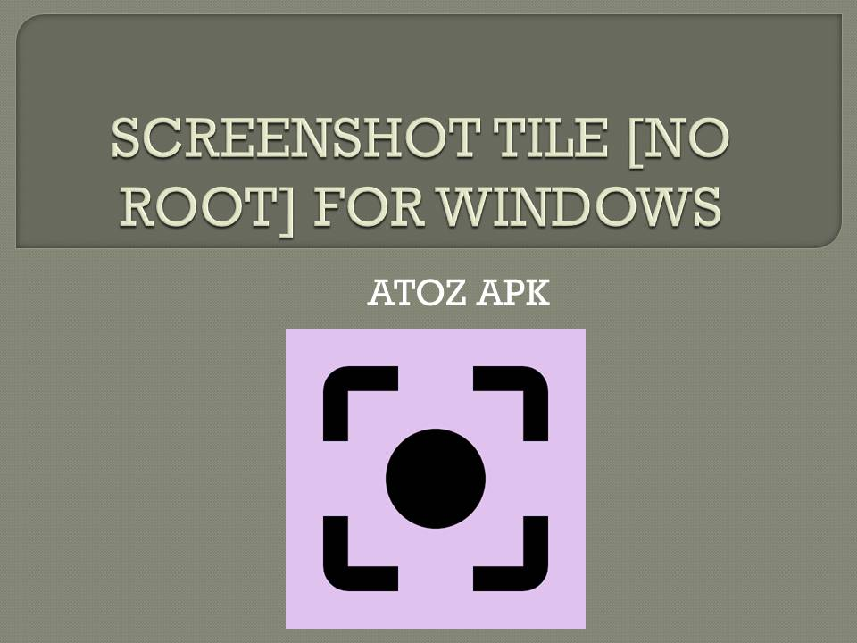 SCREENSHOT TILE [NO ROOT] FOR WINDOWS