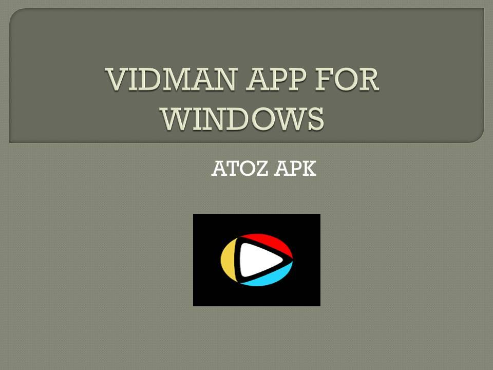 VIDMAN APP FOR WINDOWS
