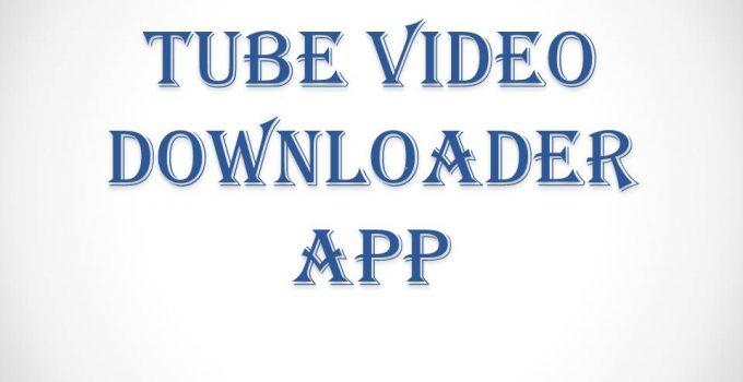 TUBE VIDEO DOWNLOADER APP