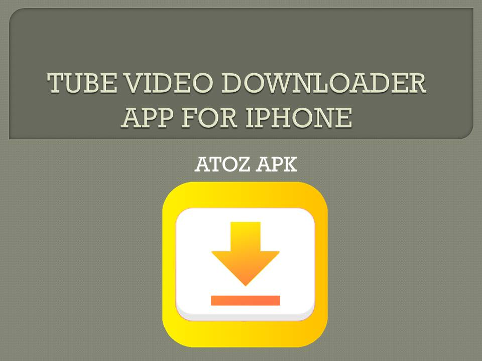 TUBE VIDEO DOWNLOADER APP FOR IPHONE