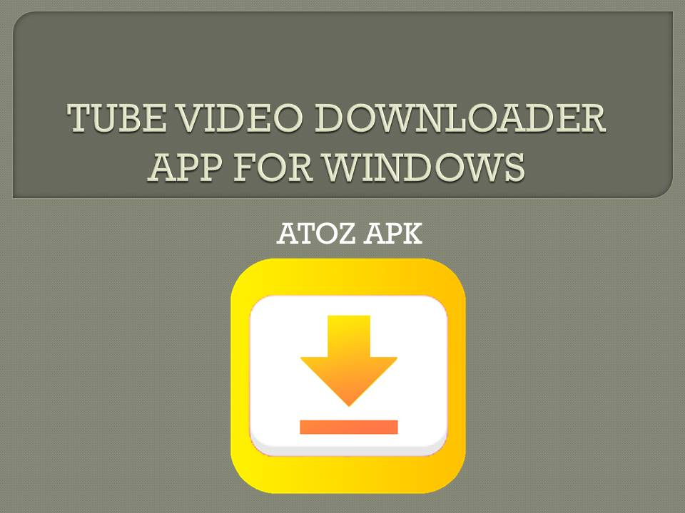 TUBE VIDEO DOWNLOADER APP FOR WINDOWS