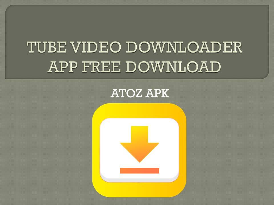 TUBE VIDEO DOWNLOADER APP FREE DOWNLOAD